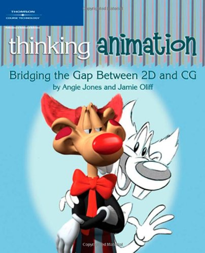 Thinking Animation: Bridging the Gap Between 2D and CG, Angie Jones, Jamie Oliff