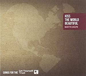 Kiss The World Beautiful - Songs For The Let Yourself Trust