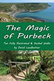 The Magic of Purbeck: Ten Fully Illustrated and Guided Walks