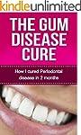 The Gum Disease Cure: How I cured Per...