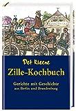 : Det kleene Zille-Kochbuch: Gerichte mit Geschichte aus Berlin und Brandenburg