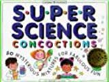 Super Science Concoctions: 50 Mysterious Mixtures for Fabulous Fun (Williamson Kids Can Books)