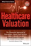 Healthcare Valuation, The Financial Appraisal of Enterprises, Assets, and Services (Wiley Finance)