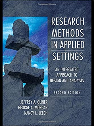 Research Methods in Applied Settings: An Integrated Approach to Design and Analysis, Second Edition written by Jeffrey A. Gliner