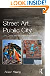 Street Art, Public City: Law, Crime a...