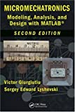 Micromechatronics: Modeling, Analysis, and Design with MATLAB, Second Edition (Nano- and Microscience, Engineering, Technology and Medicine)