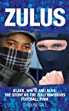 Zulus: The Story of the Zulu Warriors Football Firm (English Edition)