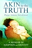 Akin to the Truth: A Memoir of Adoption and Identity