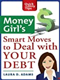 img - for Money Girl's Smart Moves to Deal with Your Debt (Quick & Dirty Tips) book / textbook / text book