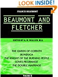Beaumont & Fletcher's Works Volume 6 (of 10): The Queen of Corinth -- Bonduca -- The Knight of the Burning Pestle -- Loves Pilgrimage -- The Double Marriage (Beaumont & Fletcher's Works Series)