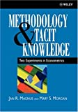 img - for Methodology and Tacit Knowledge: Two Experiments in Econometrics (Wiley Series in Applied Econometrics) book / textbook / text book