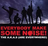 Everybody Make Some Noise The A.K.A.s (Are Everywhere)