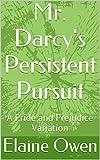 Mr. Darcy's Persistent Pursuit: A Pride and Prejudice Variation
