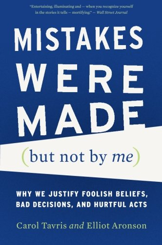 mistakes were made Mistakes were made (but not by me) why we justify foolish beliefs, bad decisions, and hurtful acts by carol tavris and elliot aronson review by prof steve drizin, jd.
