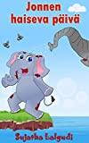 Jonnen haiseva päivä: Kertomus elefantista joka ei halunnut peseytyä (Kirja lapsille Book 4) (Finnish Edition)