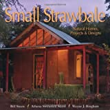 Small Strawbale: Natural Homes, Projects & Designs