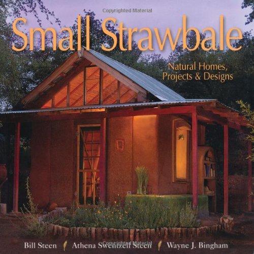 Small Strawbale: Natural Homes, Projects & Designs, Steen, Bill; Steen, Athena; Bingham, Wayne