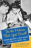 """Its the Pictures That Got Small"": Charles Brackett on Billy Wilder and Hollywoods Golden Age (Film and Culture Series)"