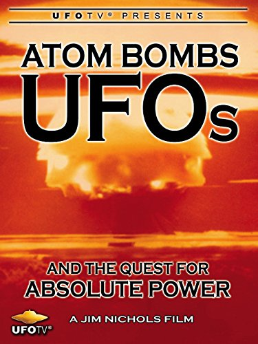 Atom Bombs, UFOs and the Quest for Absolute Power