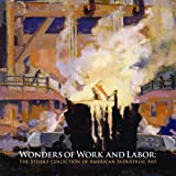 Wonders of Work and Labor: The Steidle Collection of American Industrial Art