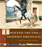 Twisted Truths of Modern Dressage: A...