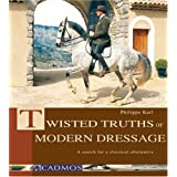 Twisted Truths of Modern Dressage: A Search for a Classical Alternativeby Philippe Karl