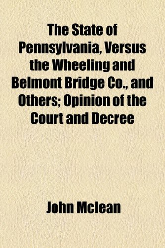 The State of Pennsylvania, Versus the Wheeling and Belmont Bridge Co., and Others; Opinion of the Court and Decree