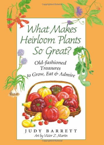 What Makes Heirloom Plants So Great?: Old-fashioned Treasures to Grow, Eat, and Admire (W. L. Moody Jr. Natural History Series)