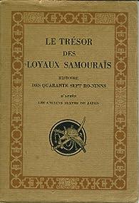 Le trésor des loyaux samouraïs. histoire des quarante sept ro-ninns d'après les anciens textes du Japon. par  Soulié de Morant G.