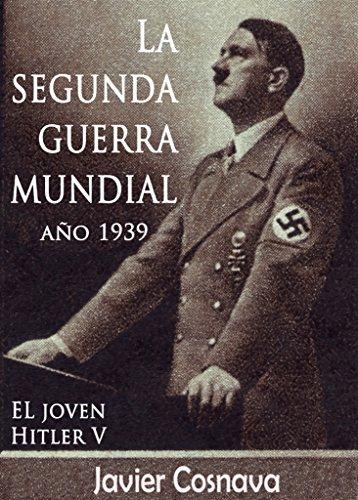 LA SEGUNDA GUERRA MUNDIAL, AÑO 1939 (EL JOVEN HITLER nº 5)