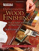 Understanding Wood Finishing: How to Select and Apply the Right Finish (American Woodworker) (American Woodworker (Hardcover))