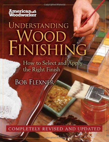 Understanding Wood Finishing: How to Select and Apply the Right Finish (American Woodworker (Hardcover))