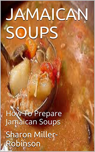 Book: JAMAICAN SOUPS - How To Prepare Jamaican Soups by Sharon Miller-Robinson