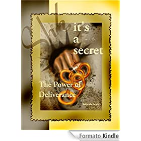 Shhh, It's a Secret...The Power of Deliverance (English Edition)