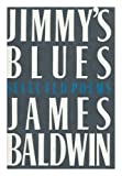 Jimmy's Blues: Selected Poems (0312442475) by Baldwin, James