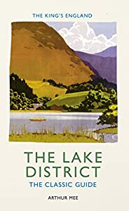 The King's England: The Lake District: The Classic Guide, by Arthur Mee