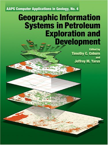 Geographic Information Systems in Petroleum Exploration and Development (AAPG Computer Applications in Geology, No. 4) (Aapg Computer Applications in Geology, No. 4)