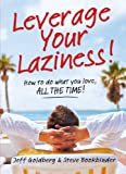 img - for Leverage Your Laziness: How to Do what you love, ALL THE TIME! book / textbook / text book