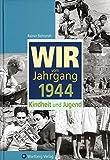 Wir vom Jahrgang 1944: Kindheit und Jugend (Jahrgangsbände)