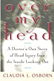 img - for Over My Head: A Doctor's Own Story of Head Injury from the Inside Looking Out book / textbook / text book
