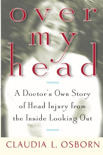 Over My Head: A Doctor's Own Story of Head Injury from...