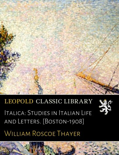 Italica: Studies in Italian Life and Letters. [Boston-1908]