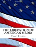 img - for The Liberation of American Media: A practical guide to profitably producing, marketing and distributing your independent book, film or documentary. (Volume 1) book / textbook / text book