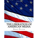 The Liberation of American Media: A practical guide to profitably producing, marketing and distributing your independent book, film or documentary. (Volume 1)