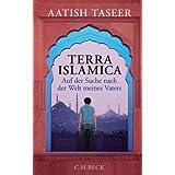 """Terra Islamica: Auf der Suche nach der Welt meines Vatersvon """"Aatish Taseer"""""""