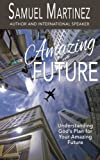 img - for Amazing Future: Understanding God's Plan for Your Amazing Future (Amazing God) (Volume 3) book / textbook / text book