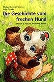 Die Geschichte vom frechen Hund: Warum es klug ist, freundlich zu sein - Michael Schmidt-Salomon