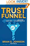 Trust Funnel: Leverage Today's Online...