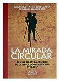 La mirada circular / The Circular Look: El cine Norteamericano de la revolucion Mexicana 1911-1917 / The Northamerican Cinema of the Mexican Revolution 1911-1917