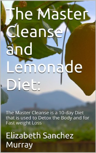The Master Cleanse And Lemonade Diet:: The Master Cleanse Is A 10-Day Diet That Is Used To Detox The Body And For Fast Weight Loss